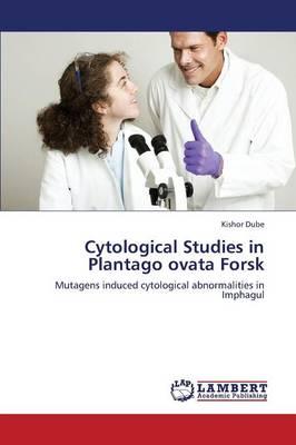 Cytological Studies in Plantago Ovata Forsk (Paperback)