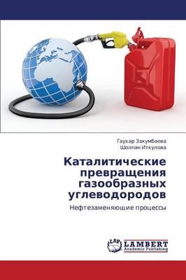Kataliticheskie Prevrashcheniya Gazoobraznykh Uglevodorodov (Paperback)
