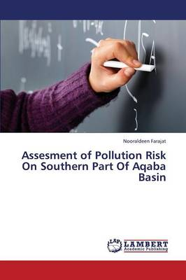 Assesment of Pollution Risk on Southern Part of Aqaba Basin (Paperback)
