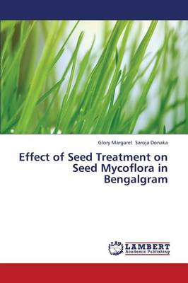 Effect of Seed Treatment on Seed Mycoflora in Bengalgram (Paperback)