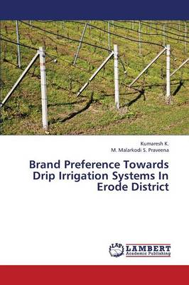 Brand Preference Towards Drip Irrigation Systems in Erode District (Paperback)