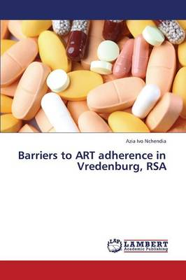 Barriers to Art Adherence in Vredenburg, Rsa (Paperback)