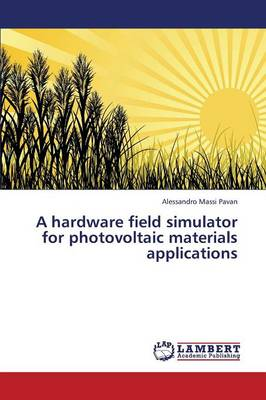 A Hardware Field Simulator for Photovoltaic Materials Applications (Paperback)