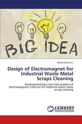 Design of Electromagnet for Industrial Waste Metal Scraps Cleaning (Paperback)