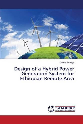 Design of a Hybrid Power Generation System for Ethiopian Remote Area (Paperback)