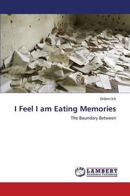 I Feel I Am Eating Memories (Paperback)