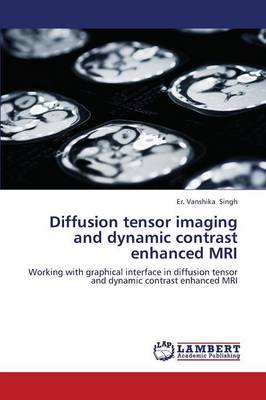 Diffusion Tensor Imaging and Dynamic Contrast Enhanced MRI (Paperback)