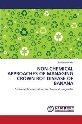 Non-Chemical Approaches of Managing Crown Rot Disease of Banana (Paperback)