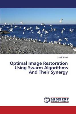 Optimal Image Restoration Using Swarm Algorithms and Their Synergy (Paperback)