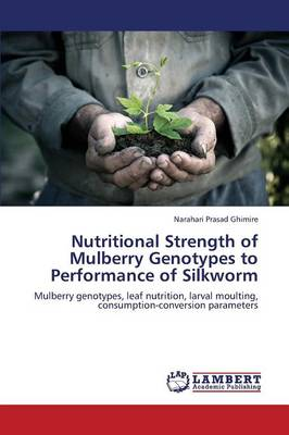 Nutritional Strength of Mulberry Genotypes to Performance of Silkworm (Paperback)