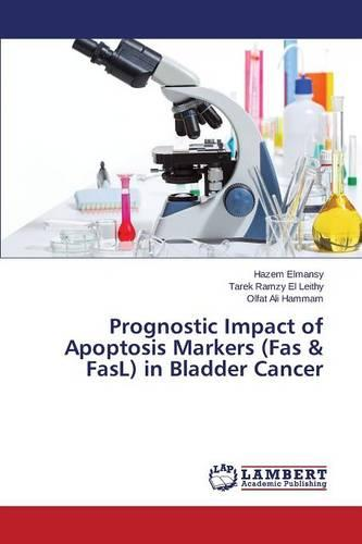 Prognostic Impact of Apoptosis Markers (Fas & Fasl) in Bladder Cancer (Paperback)