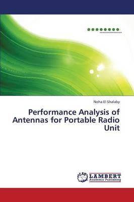 Performance Analysis of Antennas for Portable Radio Unit (Paperback)