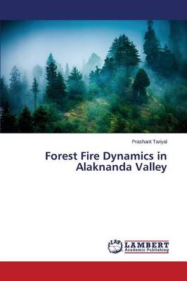 Forest Fire Dynamics in Alaknanda Valley (Paperback)