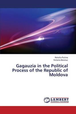Gagauzia in the Political Process of the Republic of Moldova (Paperback)