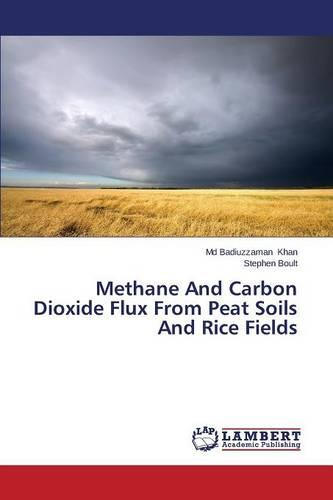 Methane and Carbon Dioxide Flux from Peat Soils and Rice Fields (Paperback)