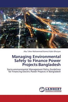 Managing Environmental Safety to Finance Power Projects: Bangladesh (Paperback)