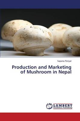Production and Marketing of Mushroom in Nepal (Paperback)