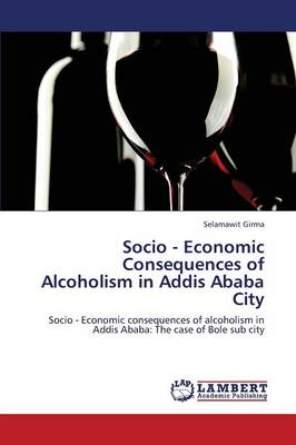 Socio - Economic Consequences of Alcoholism in Addis Ababa City (Paperback)