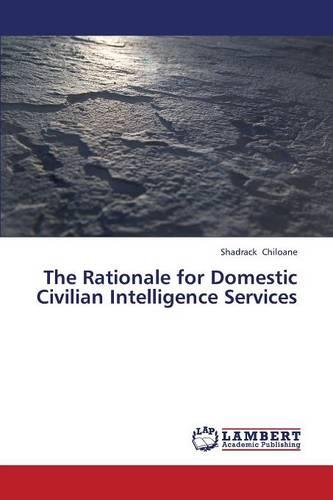 The Rationale for Domestic Civilian Intelligence Services (Paperback)