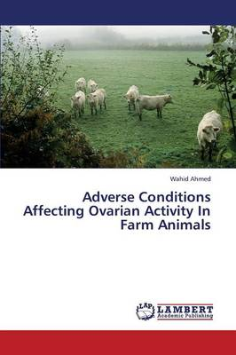 Adverse Conditions Affecting Ovarian Activity in Farm Animals (Paperback)