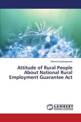Attitude of Rural People about National Rural Employment Guarantee ACT (Paperback)