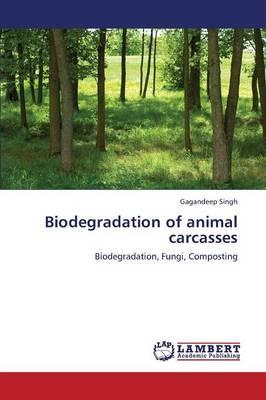Biodegradation of Animal Carcasses (Paperback)