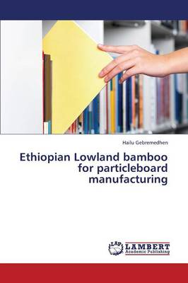 Ethiopian Lowland Bamboo for Particleboard Manufacturing (Paperback)