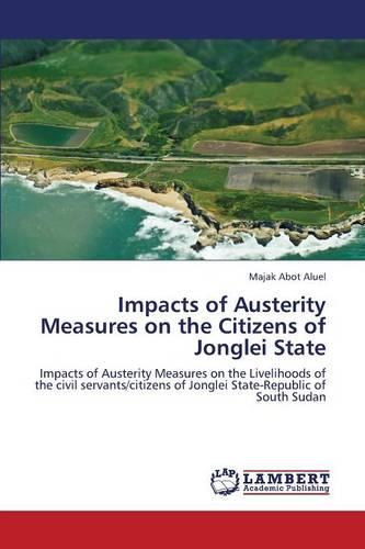 Impacts of Austerity Measures on the Citizens of Jonglei State (Paperback)