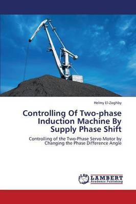 Controlling of Two-Phase Induction Machine by Supply Phase Shift (Paperback)