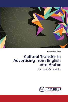 Cultural Transfer in Advertising from English Into Arabic (Paperback)
