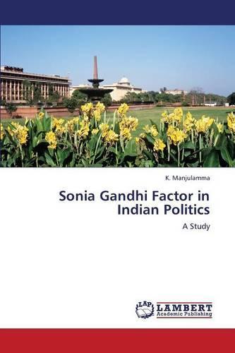 Sonia Gandhi Factor in Indian Politics (Paperback)