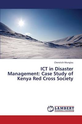 Ict in Disaster Management: Case Study of Kenya Red Cross Society (Paperback)