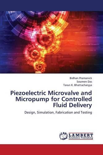 Piezoelectric Microvalve and Micropump for Controlled Fluid Delivery (Paperback)