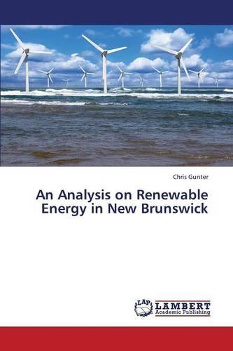 An Analysis on Renewable Energy in New Brunswick (Paperback)