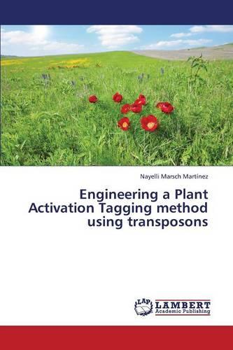 Engineering a Plant Activation Tagging Method Using Transposons (Paperback)