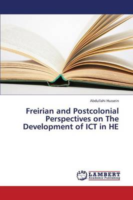 Freirian and Postcolonial Perspectives on the Development of Ict in He (Paperback)