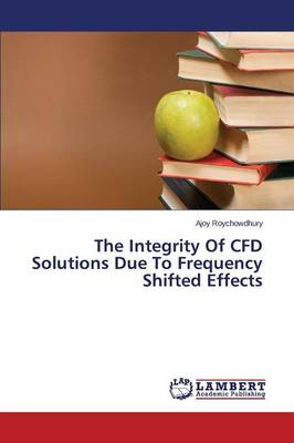 The Integrity of Cfd Solutions Due to Frequency Shifted Effects (Paperback)
