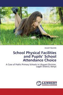 School Physical Facilities and Pupils' School Attendance Choice (Paperback)