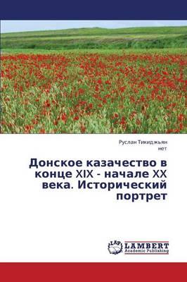Donskoe Kazachestvo V Kontse XIX - Nachale XX Veka. Istoricheskiy Portret (Paperback)