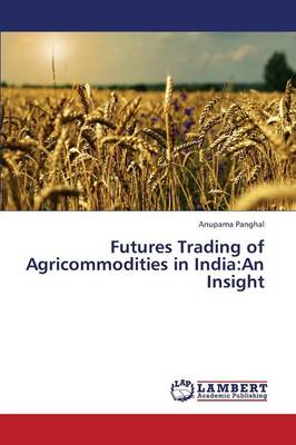 Futures Trading of Agricommodities in India: An Insight (Paperback)