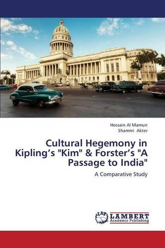 Cultural Hegemony in Kipling's Kim & Forster's a Passage to India (Paperback)