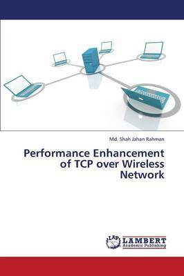 Performance Enhancement of TCP Over Wireless Network (Paperback)