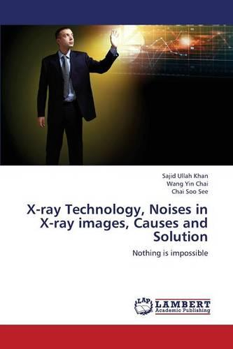 X-Ray Technology, Noises in X-Ray Images, Causes and Solution (Paperback)