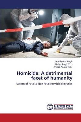 Homicide: A Detrimental Facet of Humanity (Paperback)