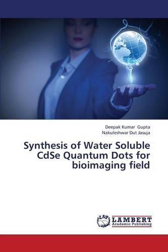 Synthesis of Water Soluble Cdse Quantum Dots for Bioimaging Field (Paperback)
