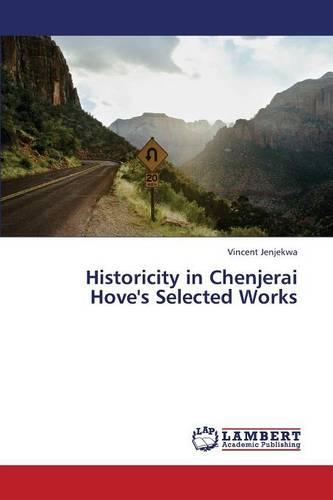 Historicity in Chenjerai Hove's Selected Works (Paperback)