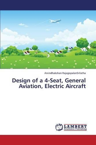 Design of a 4-Seat, General Aviation, Electric Aircraft (Paperback)