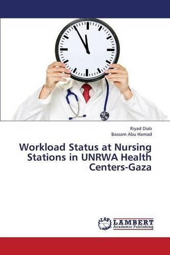 Workload Status at Nursing Stations in Unrwa Health Centers-Gaza (Paperback)