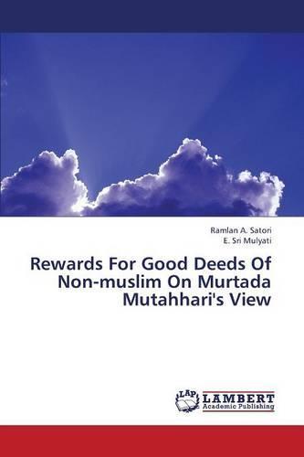 Rewards for Good Deeds of Non-Muslim on Murtada Mutahhari's View (Paperback)