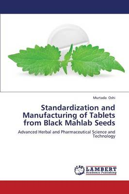 Standardization and Manufacturing of Tablets from Black Mahlab Seeds (Paperback)